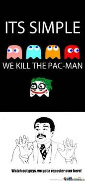 Pac Man Meme - rmx the pac man by batgirltroller meme center