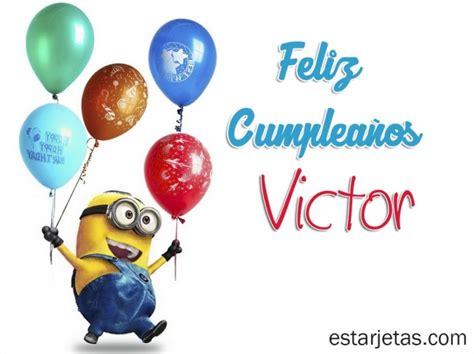 imagenes feliz cumpleaños victor feliz cumplea 241 os victor 6 im 225 genes de estarjetas com