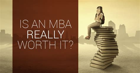 Is Getting My Mba Worth It by Is An Mba Really Worth It