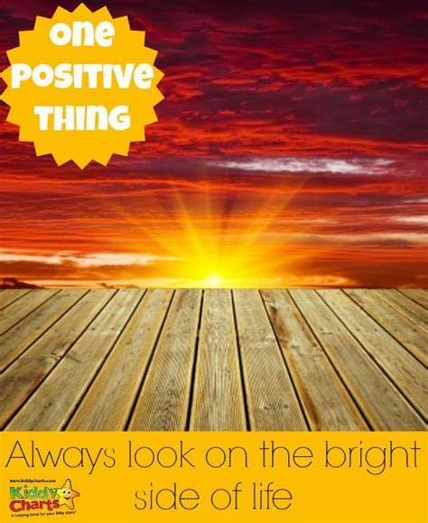 Has Always Helped Make Any Situation Seem Brighter - one positive thing always look on the bright side of