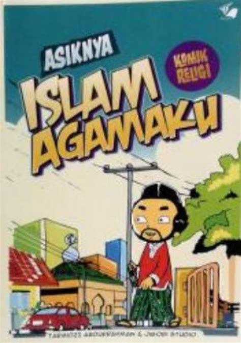 asiknya islam agamaku bukukita asiknya islam agamaku komik religi