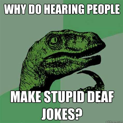 Deaf Memes - why do hearing people make stupid deaf jokes
