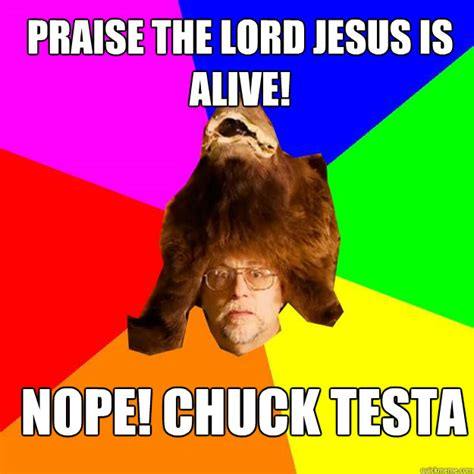 Praise God Meme - praise the lord jesus is alive nope chuck testa