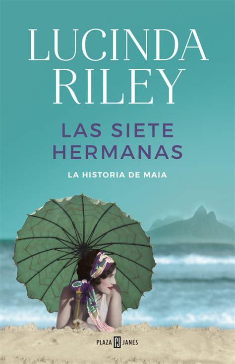 las siete hermanas 2 8401017904 las siete hermanas la historia de maia de lucinda riley 191 qui 233 n te lo ha contado