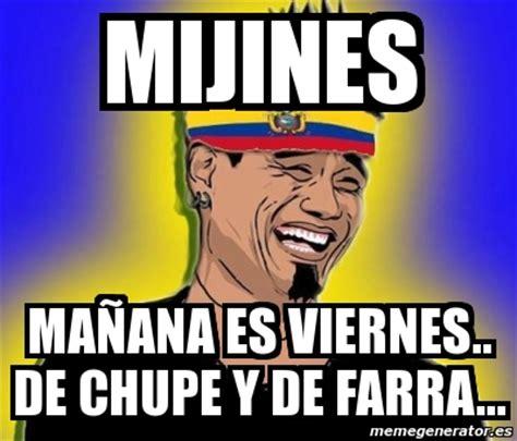 Imagenes Viernes De Farra   meme personalizado mijines ma 209 ana es viernes de chupe