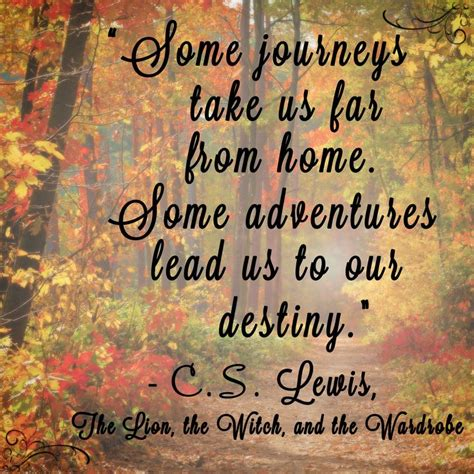 Cs Lewis Witch Wardrobe Quotes by Quot Some Journeys Take Us Far From Home Some Adventures Lead