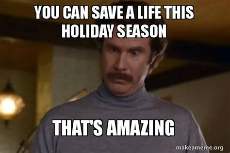 How To Save A Meme - you can save a life this holiday season that s amazing
