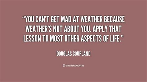 Can You Get Fired For Applying To Other You Can T Get Mad At Weather Because Wea By Doug Coupland