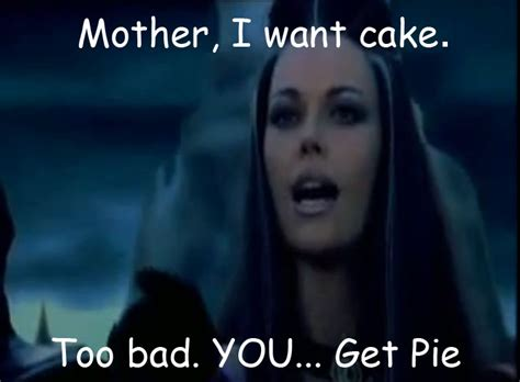 Too Bad Meme - you get pie too bad you will die know your meme