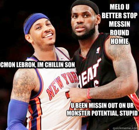 Melo Memes - melo u better stop messin round homie u been missin out on