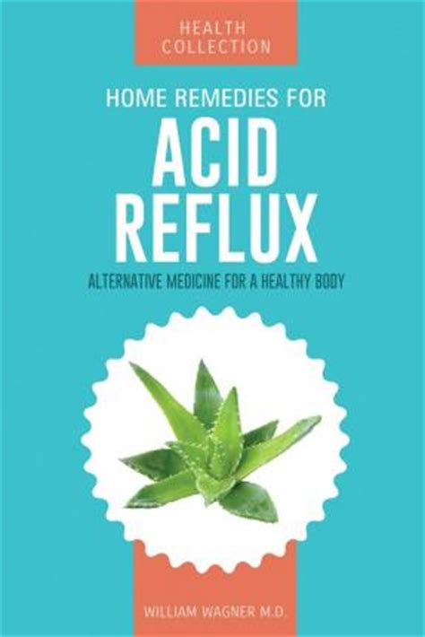 home remedies for acid reflux william wagner m d