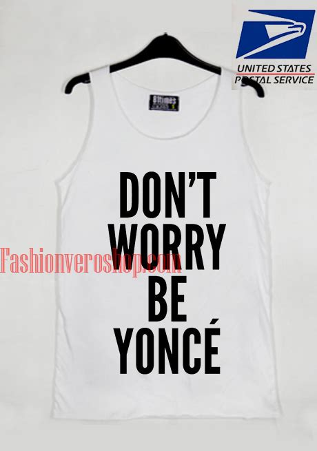 Dont Worry Be Yonce don t worry be yonce tank top
