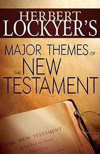 themes new testament books major themes of the new testament by herbert lockyers