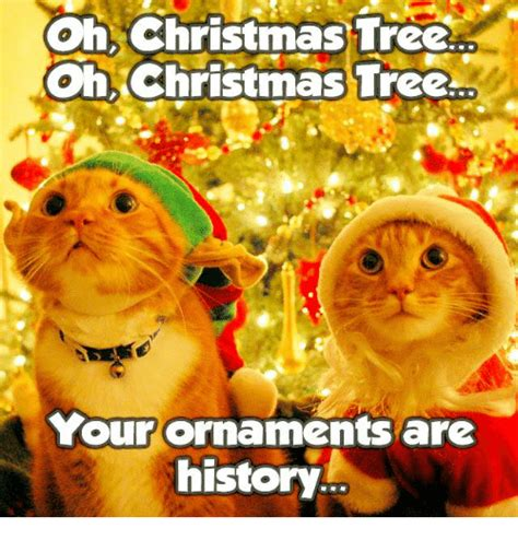 christmas tree oh christmas tree your ornaments are history oh tree oh tree your ornaments are history meme on sizzle