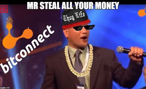 bitconnect meme image tagged in bitconnect mr steal your money memes funny