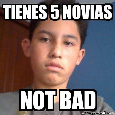 Not Bad Meme Generator - meme personalizado tienes 5 novias not bad 1435721