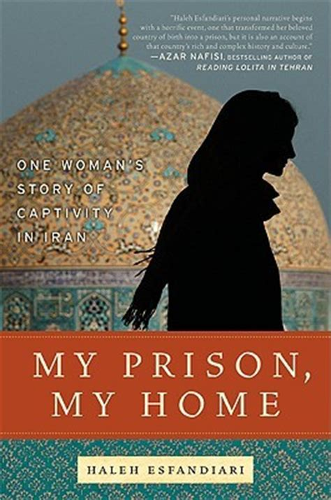 my prison my home one s story of captivity in iran