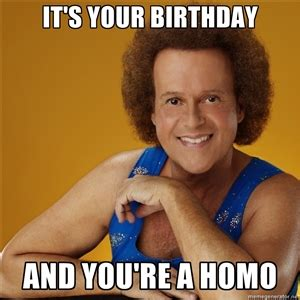 Your Gay Meme - it s your birthday and you re a homo gay richard simmons
