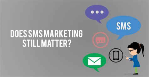 mobile sms marketing does sms marketing still matter