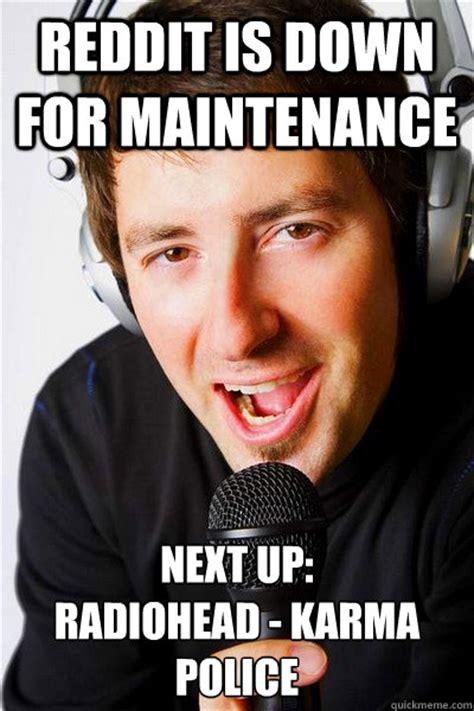 Radiohead Meme - reddit is down for maintenance next up radiohead karma
