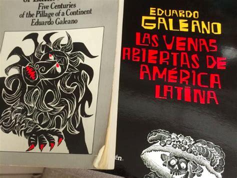 libro open veins of latin a thank you note to eduardo galeano ricochet