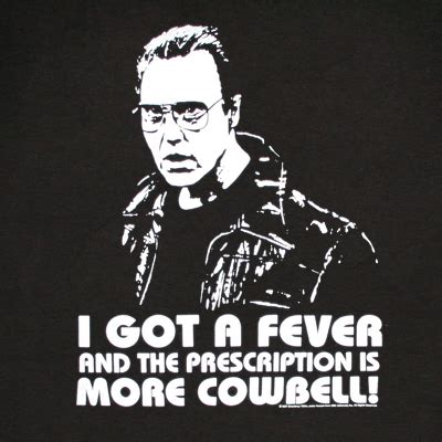 Christopher Walken Cowbell Meme - i got a fever and the prescription is more cowbell f3