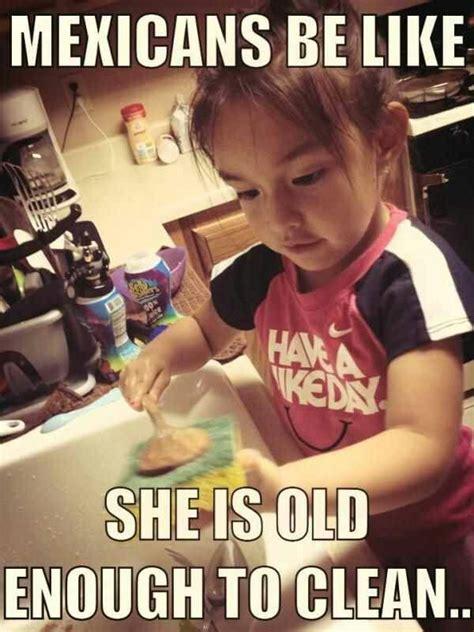 Hispanics Be Like Meme - jajajajaja this is my house put the girls to wash dishes