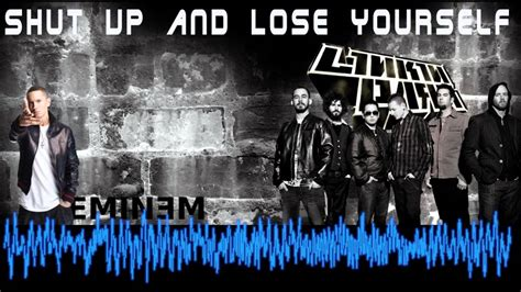 Eminem Wants To Shut Up by Eminem Vs Linkin Park Shut Up And Lose Yourself