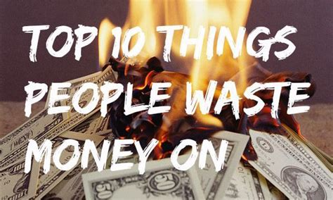 9 Things That Waste Your Money by My Top 10 Things Waste Money On