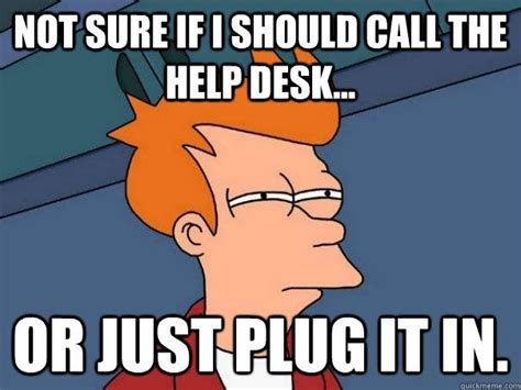 Help Desk Meme - 78 best images about work humor on pinterest technology