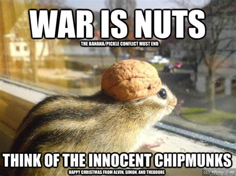 Chipmunk Meme - war is nuts think of the innocent chipmunks the banana