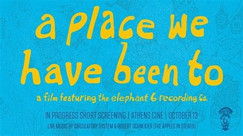A Place Trailer Song Trailer For Elephant 6 Documentary A Place We Been To News Paste