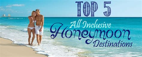 best honeymoon packages top 5 all inclusive honeymoon destinations all inclusive