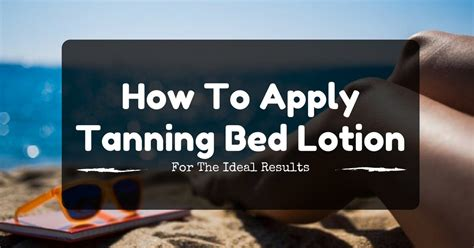 how to tan in a bed how to apply tanning bed lotion for the ideal results