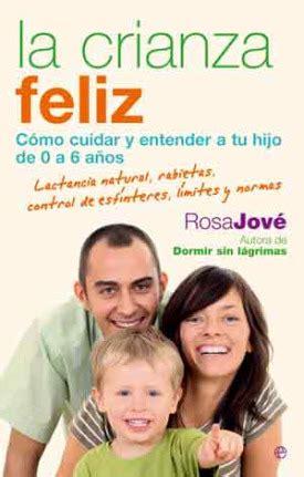 la crianza feliz c 243 mo cuidar y entender a tu hijo de 0 a 6 a 241 os nuevo libro de rosa jov 233
