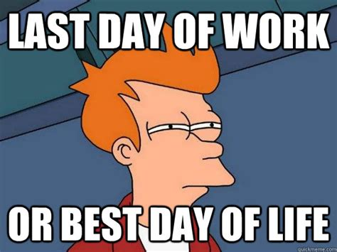 Last Day Of Work Meme - last day of work meme www pixshark com images