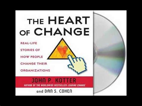 the heart of change the heart of change by john p kotter audiobook excerpt youtube