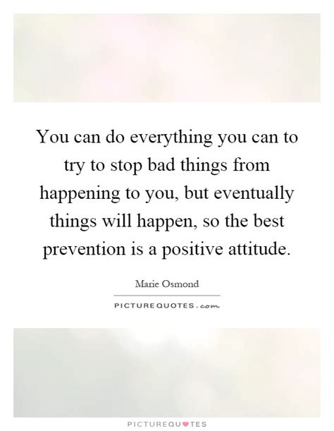how to an attitude to try new things you can do everything you can to try to stop bad things from picture quotes