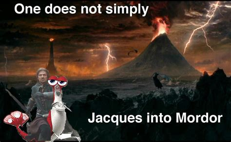 Jacques Meme - image 90136 one does not simply walk into mordor