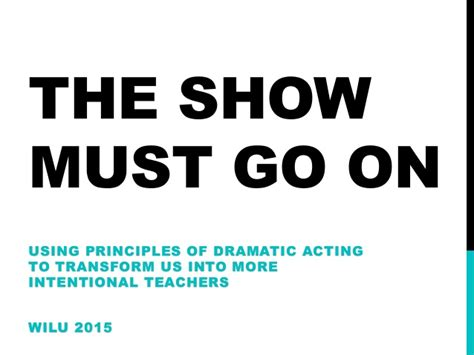 3 Into 1 Must Go by The Show Must Go On Using Principles Of Dramatic Acting