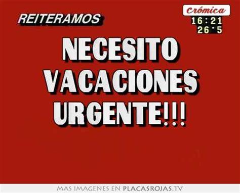 imagenes de necesito vacaciones urgente necesito vacaciones urgente placas rojas tv