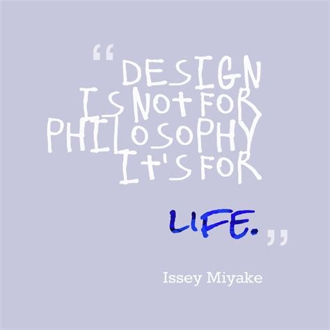 design is not for philosophy it s for life picture issey miyake quote about design quotescover com