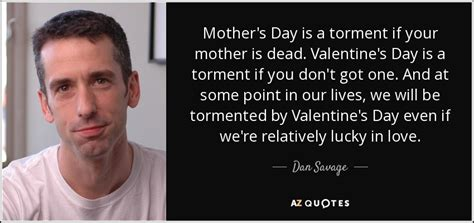 Savage Torment dan savage quote s day is a torment if your