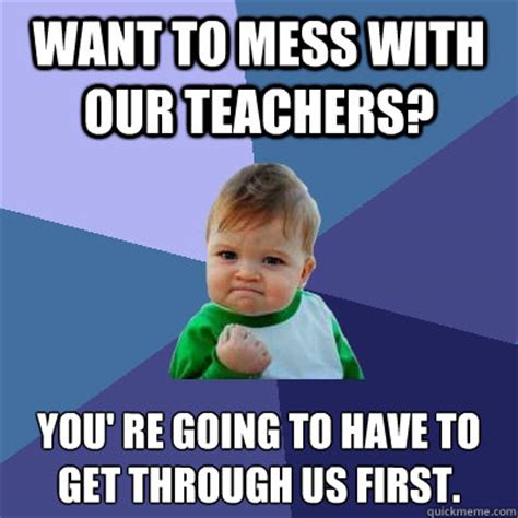 Hot Mess Meme - want to mess with our teachers you re going to have to