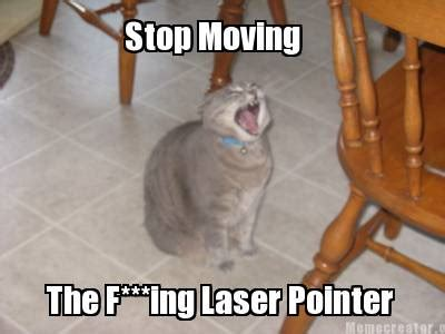 Laser Pointer Meme - meme creator stop moving the f ing laser pointer meme