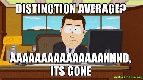And Its Gone Meme - distinction average aaaaaaaaaaaaaaannnd its gone