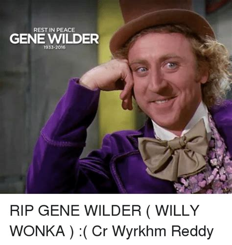 Gene Wilder Willy Wonka Meme - rest in peace gene wilder 1933 2016 rip gene wilder willy