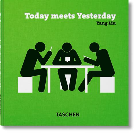 To Yesterday yang liu today meets yesterday taschen books