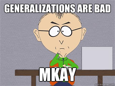 Mkay Meme - generalizations are bad mkay mr mackey