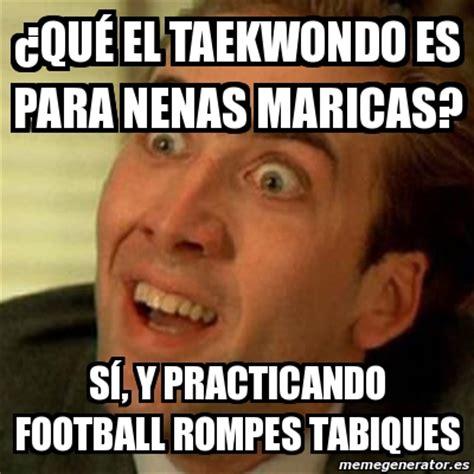 Meme Html - meme no me digas 191 qu 233 el taekwondo es para nenas maricas